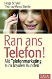 Ran ans Telefon!: Mit Telefonmarketing zum loyalen Kunden (Dein Business)