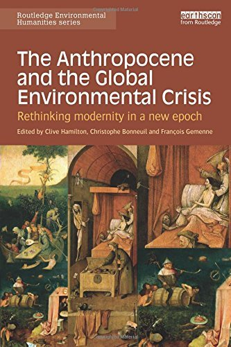 The Anthropocene and the Global Environmental Crisis: Rethinking modernity in a new epoch (Routledge Environmental Humanities) (2015-05-14)