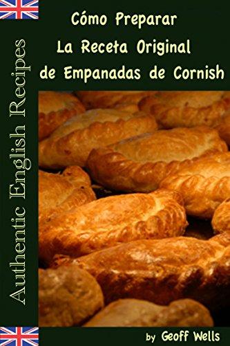 Cómo Preparar La Receta Original de Empanadas de Cornish (Auténticas Recetas Inglesas Libro 8) por Geoff Wells