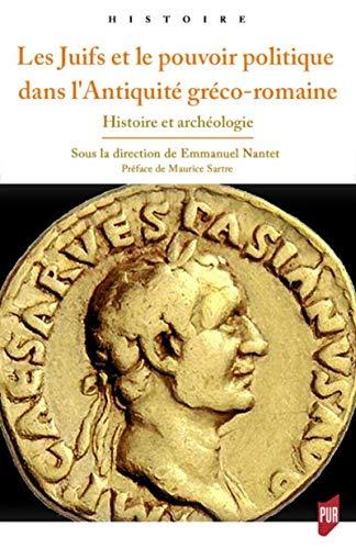 Les Juifs et le pouvoir politique dans l'Antiquité gréco-romaine: Histoire et archéologie