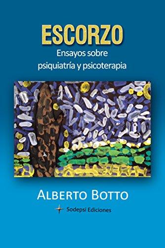 ESCORZO: ENSAYOS SOBRE PSIQUIATRÍA Y PSICOTERAPIA por Alberto Botto