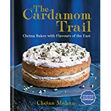 The Cardamom Trail: Chetna Bakes with Flavours of the East (English Edition)