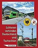 Schienen verbinden Deutschland und Tschechien - Bernd Kuhlmann