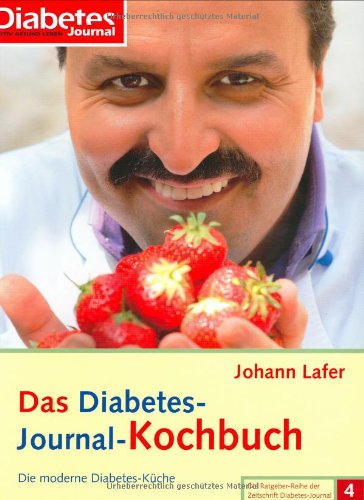 Das Diabetes- Journal-Kochbuch: Die moderne Diabetes- Küche (Die Ratgeber-Reihe der Zeitschrift Diabetes-Journal)