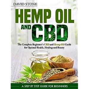 Hemp Oil and CBD: The Complete Beginner's CBD an...