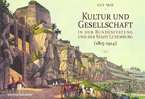 Kultur und Gesellschaft in der Bundesfestung und Stadt Luxemburg (1815-1914)