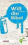 WIR erzählen DIE BIBEL: Texte der Einheitsübersetzung aus ungewöhnlicher Perspektive lesen - Christian Linker, Peter Otten