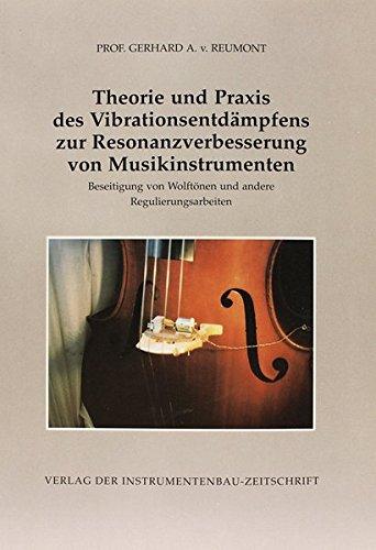 Theorie und Praxis des Vibrationsentdämpfens zur Resonanzverbesserung von Musikinstrumenten: Beseitigung von Wolftönen und andere Regulierungsarbeiten