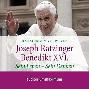 Joseph Ratzinger - Benedikt XVI. Sein Leben - sein Denken