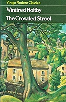 The Crowded Street (Virago Modern Classics Book 214) by [Holtby, Winifred]