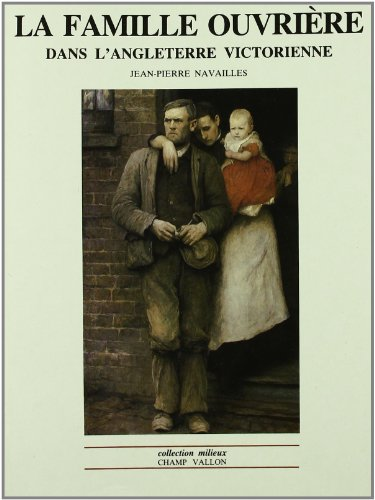 La famille ouvrière dans l'Angleterre victorienne : Des regards aux mentalités par Jean-Pierre Navailles