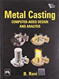 Metal Casting: Computer Aided Design and Analysis by B. Ravi (2005-03-30)