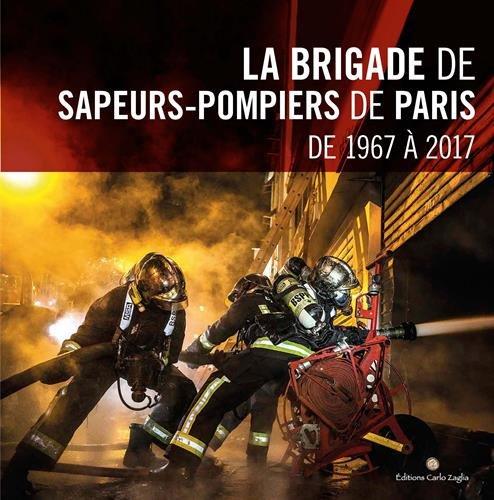 La brigade de sapeurs-pompiers de Paris de 1967 à 2017 par Collectif
