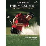 Golf DVD - Phil Mickelson - Les Secrets du Petit Jeu