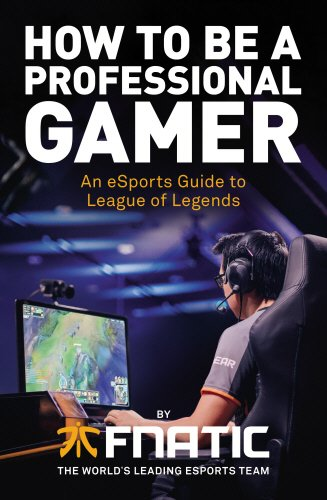 How To Be a Professional Gamer: An eSports Guide to League of Legends (Training Wii Spiele)