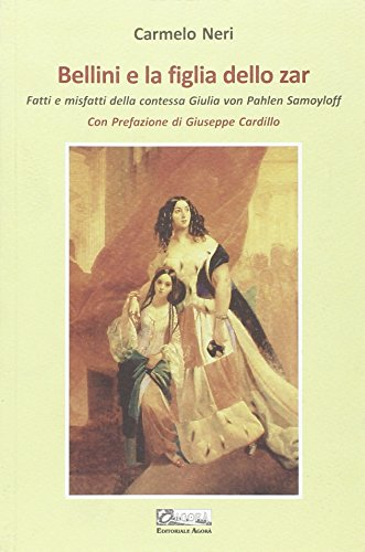 Bellini e la figlia dello zar. Fatti e misfatti della contessa Giulia von Pahlen Samoyloff