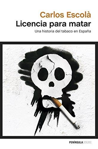 Licencia para matar: Una historia del tabaco en España por Carlos Escolà
