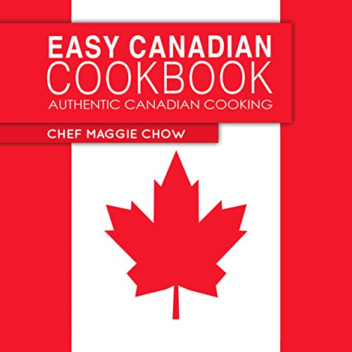 Easy Canadian Cookbook: Authentic Canadian Cooking (Canada, Canadian Recipes, Canadian Cookbook, Canadian Cooking, Canadian Food Book 1) (English Edition)