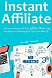 Instant Affiliate (2016 Training): 2 Ways to Jumpstart Your Affiliate Marketing Business and Make Quick Cash This Month (English Edition)