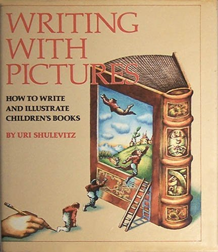 Writing With Pictures: How to Write and Illustrate Children's Books 5th or Later Editi edition by Shulevitz, Uri (1985) Hardcover