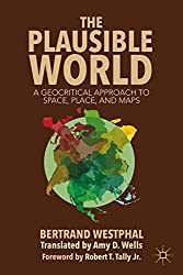 The Plausible World: A Geocritical Approach to Space, Place, and Maps by B. Westphal (2013-11-19)