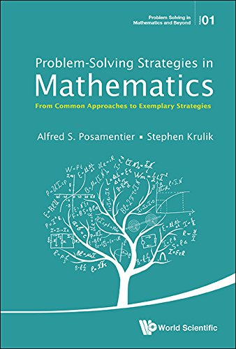 Problem-Solving Strategies in Mathematics:From Common Approaches to Exemplary Strategies (Problem Solving in Mathematics and Beyond Book 1) (English Edition)
