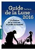 Guide de la Lune 2016: L'influence de la Lune sur le jardin et la santé