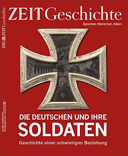 ZEIT GESCHICHTE 4/18 Die Deutschen und ihre Soldaten