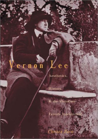 Vernon Lee: Aesthetics, History and the Victorian Female Intellectual by Christa Zorn (2003-05-31)