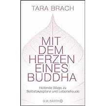Mit dem Herzen eines Buddha: Heilende Wege zu Selbstakzeptanz und Lebensfreude