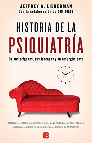 La Historia de La Psiquiatria por Dr Jeffrey A Lieberman