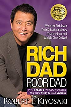 Rich Dad Poor Dad: What the Rich Teach Their Kids About Money That the Poor and Middle Class Do Not! by [Kiyosaki, Robert T.]