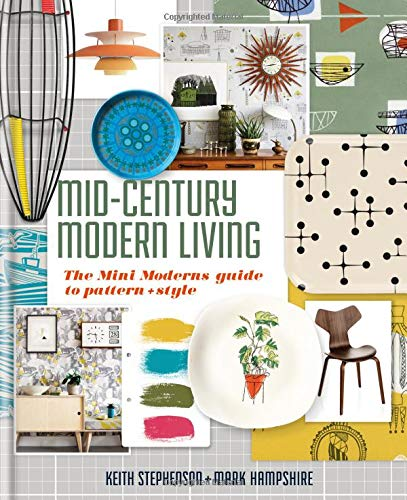 Mid-Century Modern Living: The Mini Modern\'s Guide to Pattern and Style