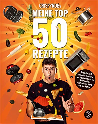 CrispyRobs Meine Top 50 Rezepte: Schnelle und einfache Gerichte für Sandwichmaker, Mikrowelle, Waffeleisen, Herd und Backofen. (Meine-Top-50-Rezepte)