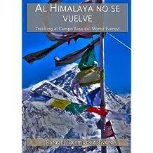 AL HIMALAYA NO SE VUELVE: TREKKING AL CAMPO BASE DEL MONTE EVEREST (Spanish Edition)