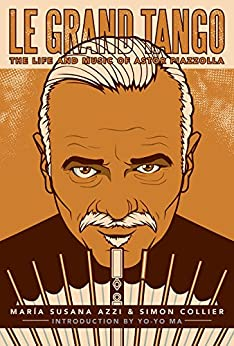 Le Grand Tango: The Life and Music of Astor Piazzolla (2017 Updated and Expanded Edition) (English Edition) par [Azzi, María Susana, Collier, Simon]