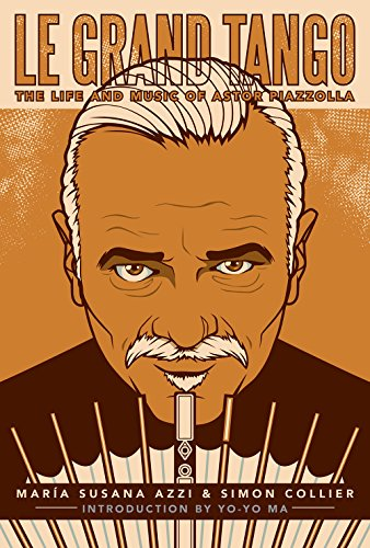 Le Grand Tango: The Life and Music of Astor Piazzolla (2017 Updated and Expanded Edition) (English Edition) Lenox Grand