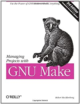 Managing Projects with GNU Make: The Power of GNU Make for Building Anything (Nutshell Handbooks) by [Mecklenburg, Robert, Andy Oram, Steve Talbott]