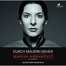 Durch Mauern gehen: Autobiografie. Gelesen von Wiebke Puls. Ungekürzte Hörbuchfassung (2 MP3 Audio CDs)
