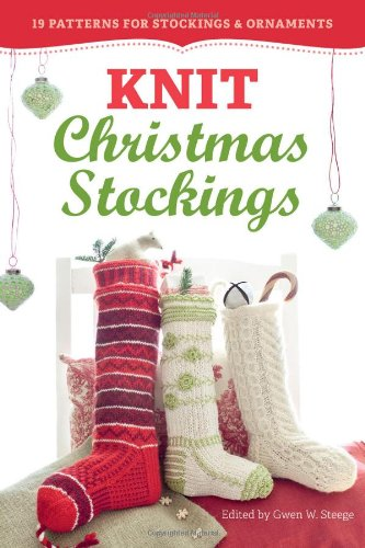 Knit Christmas Stockings: 19 Patterns for Stockings & Ornaments -