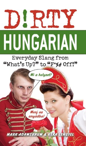 """Dirty Hungarian: Everyday Slang from """"What's Up?"""" to """"F*%# Off!"""" (Dirty Everyday Slang) (English Edition)"""