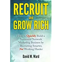 Recruit and Grow Rich: How to Quickly Build a Successful Network Marketing Business by Recruiting Smarter, Not Working Harder by David M. Ward (2016-03-08)