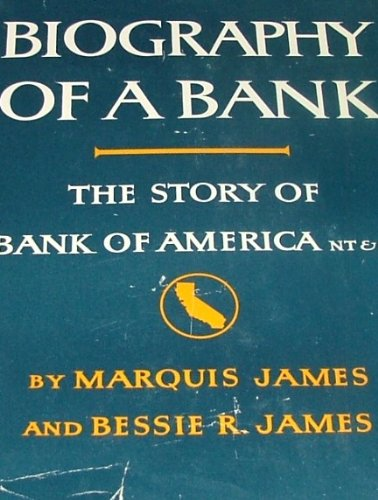 Biography of a Bank ~ The Story of Bank of America N.T. & S.A.