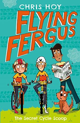 Flying Fergus 9: The Secret Cycle Scoop: by Olympic champion Sir Chris Hoy, written with award-winning author Joanna Nadin (English Edition) por Chris Hoy