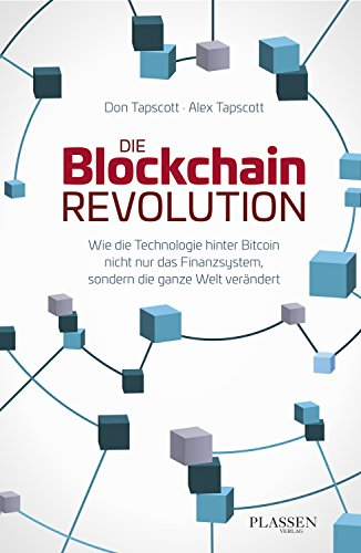 Die Blockchain-Revolution: Wie die Technologie hinter Bitcoin nicht nur das Finanzsystem, sondern die ganze Welt verändert (Bitcoin-technologie)