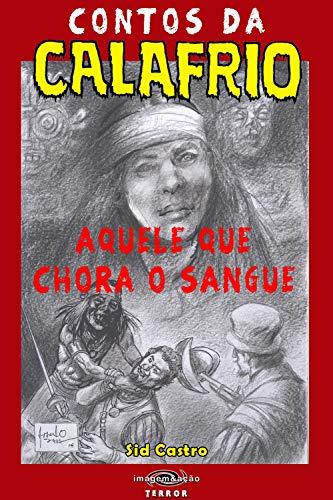 Contos da Calafrio: Aquele Que Chora o Sangue  (Portuguese Edition) por Sid  Castro