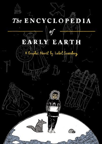 The Encyclopedia of Early Earth by Isabel Greenberg (2013-08-01)