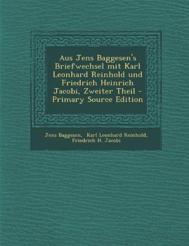 Aus Jens Baggesen's Briefwechsel Mit Karl Leonhard Reinhold Und Friedrich Heinrich Jacobi, Zweiter Theil - Primary Source Edition