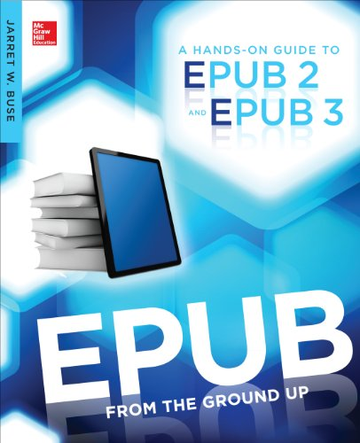 EPUB From the Ground Up: A Hands-On Guide to EPUB 2 and EPUB 3 (English Edition)