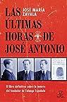 Las últimas horas de José Antonio: El libro definitivo sobre la muerte del fundador de Falange Española par Zavala